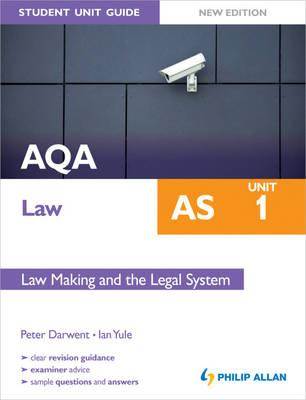 AQA Law AS Student Unit Guide: Unit 1 New Edition Law Making and the Legal System - Yule, Ian, and Darwent, Peter