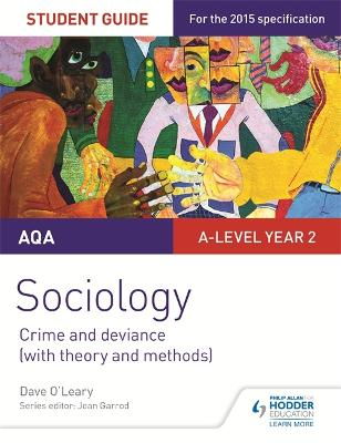 AQA Sociology Student Guide 3: Crime and deviance (with theory and methods) - O'Leary, Dave