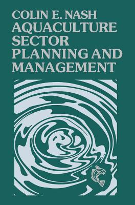Aquaculture Sector Planning and Management: The Technology of Netting - Nash, Colin