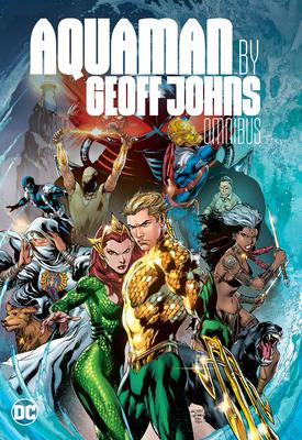 Aquaman by Geoff Johns Omnibus - Johns, Geoff