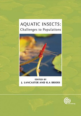 Aquatic Insects: Challenges to Populations: Proceedings of the Royal Entomological Society's 24th Symposium - Lancaster, J, and Briers, R