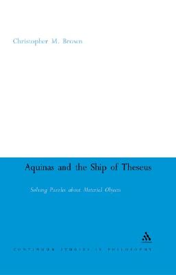 Aquinas and the Ship of Theseus: Solving Puzzles about Material Objects - Brown, Donald E