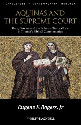 Aquinas and the Supreme Court: Race, Gender, and the Failure of Natural Law in Thomas's Bibical Commentaries - Rogers, Eugene F.