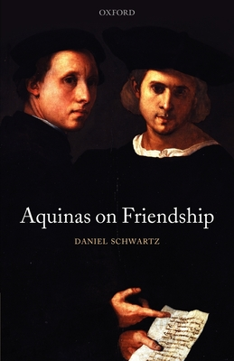 Aquinas on Friendship - Schwartz, Daniel