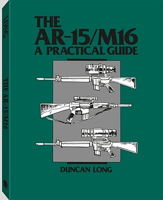 AR-15/M16: A Practical Guide - Long, Duncan