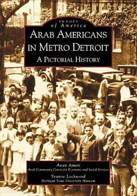 Arab Americans in Metro Detroit: A Pictorial History - Ameri, Anan, and Lockwood, Yvonne