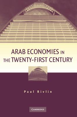 Arab Economies in the Twenty-First Century - Rivlin, Paul