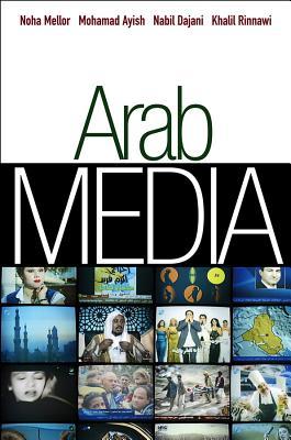 Arab Media: Globalization and Emerging Media Industries - Mellor, Noha, and Rinnawi, Khalil, and Dajani, Nabil