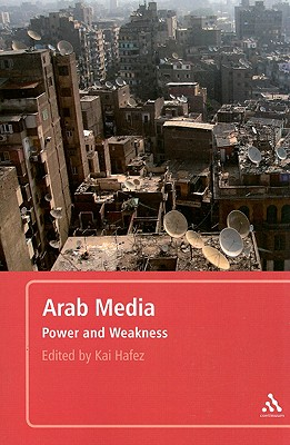 Arab Media: Power and Weakness - Hafez, Kai (Editor)