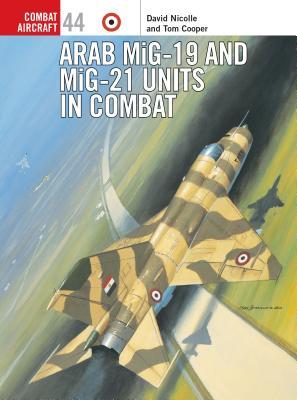 Arab MiG-19 and MiG-21 Units in Combat - Nicolle, David, Dr.
