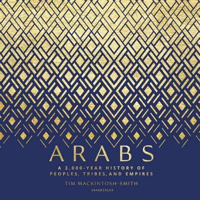 Arabs: A 3,000-Year History of Peoples, Tribes, and Empires - Mackintosh-Smith, Tim, and Lister, Ralph (Read by)