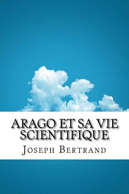 Arago Et Sa Vie Scientifique - Bertrand, Joseph