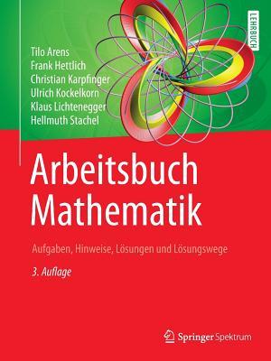 Arbeitsbuch Mathematik: Aufgaben, Hinweise, Losungen Und Losungswege - Arens, Tilo