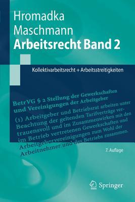 Arbeitsrecht Band 2: Kollektivarbeitsrecht + Arbeitsstreitigkeiten - Hromadka, Wolfgang, and Maschmann, Frank