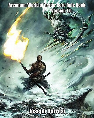 Arcanum: World of Arator Core Rule Book Version 1.0 - Barresi, Joseph
