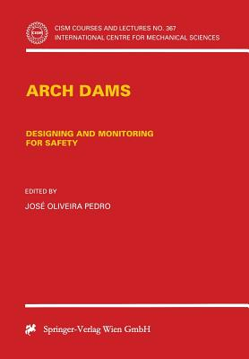 Arch Dams: Designing and Monitoring for Safety - Pedro, Jose O (Editor)