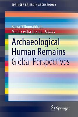 Archaeological Human Remains: Global Perspectives - O'Donnabhain, Barra (Editor)