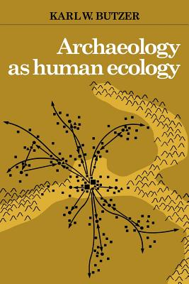 Archaeology as Human Ecology: Method and Theory for a Contextual Approach - Butzer, Karl W
