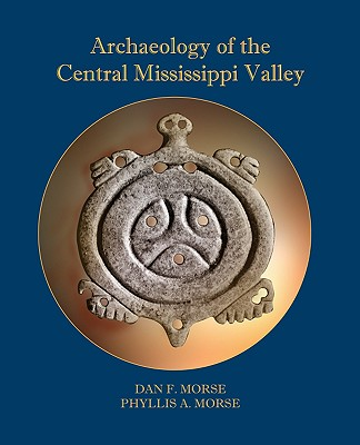 Archaeology of the Central Mississippi Valley - Morse, Dan F, Dr.