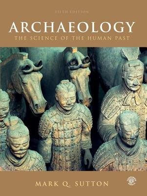 Archaeology: The Science of the Human Past - Sutton, Mark Q