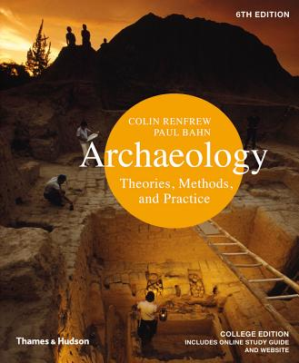 Archaeology: Theories, Methods, and Practice - Bahn, Paul, PhD, and Renfrew, Colin