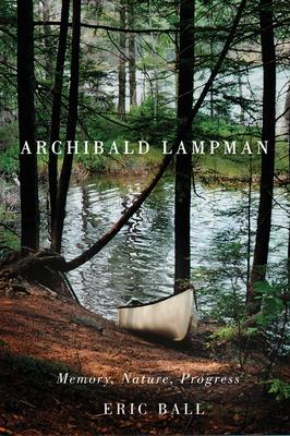 Archibald Lampman: Memory, Nature, Progress - Ball, Eric