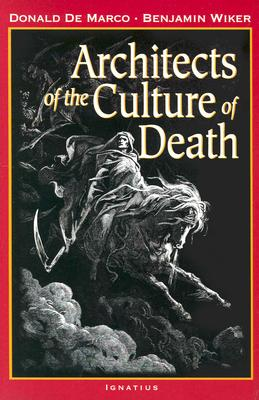 Architects of the Culture of Death - De Marco, Donald, and Wiker, Benjamin D, and Wiker, Benjamin, Dr., PhD