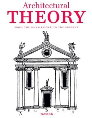 Architectural Theory: From the Renaissance to the Present 89 Essays on 117 Treatises - Evers, Bernd (Preface by), and Thoenes, Christof (Introduction by), and Kunstbibliothek Der Staatlichen Museen Zu Berlin