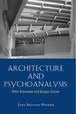 Architecture and Psychoanalysis - Hendrix, John Shannon