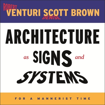 Architecture as Signs and Systems: For a Mannerist Time - Venturi, Robert, and Scott Brown, Denise