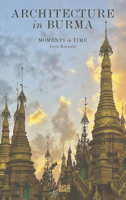 Architecture in Burma: Moments in Time - Karnath, Lorie