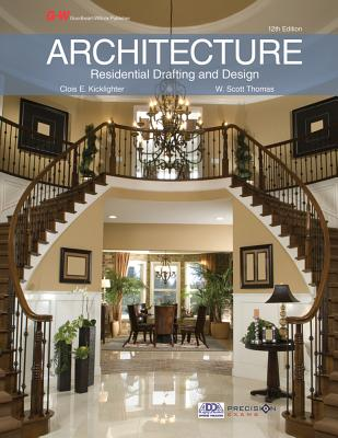 Architecture: Residential Drafting and Design - Kicklighter, Clois E, Ed, and Thomas, W Scott