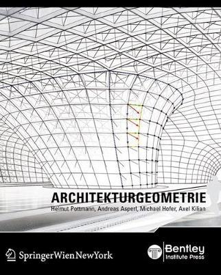 Architekturgeometrie - Pottmann, Helmut, and Asperl, Andreas, and Hofer, Michael