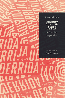 Archive Fever: A Freudian Impression - Derrida, Jacques, and Prenowitz, Eric (Translated by)