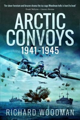 Arctic Convoys: 1941-1945 - Woodman, Richard