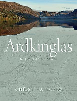 Ardkinglas: The Biography of a Highland Estate - Noble, Christina