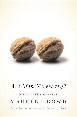 Are Men Necessary? - Dowd, Maureen