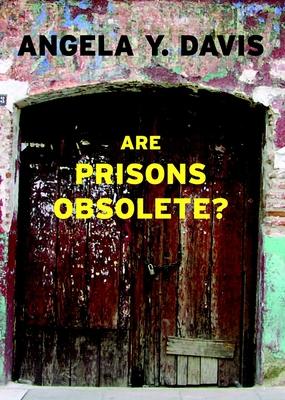 Are Prisons Obsolete? - Davis, Angela Y