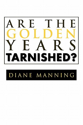 Are the Golden Years Tarnished? - Manning, Diane