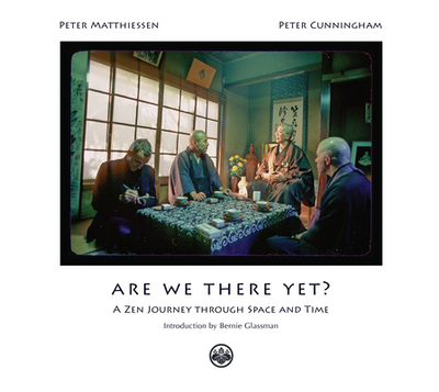 Are We There Yet?: A Zen Journey Through Space and Time - Matthiessen, Peter, and Cunningham, Peter, and Glassman, Bernie (Introduction by)