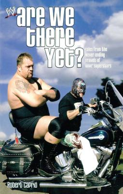 Are We There Yet?: Tales from the Never-Ending Travels of Wwe Superstars - Caprio, Robert