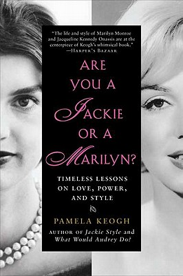 Are You a Jackie or a Marilyn?: Timeless Lessons on Love, Power, and Style - Keogh, Pamela
