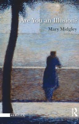 Are You an Illusion? - Midgley, Mary