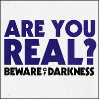 Are You Real? - Beware of Darkness