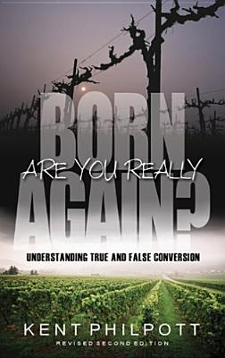 Are You Really Born Again - Philpott, Kent