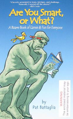 Are You Smart, or What?: A Bizarre Book of Games & Fun for Everyone - Battaglia, Pat