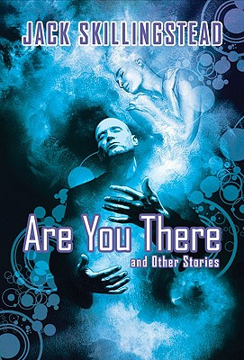 Are You There and Other Stories - Skillingstead, Jack, and Kress, Nancy (Foreword by)