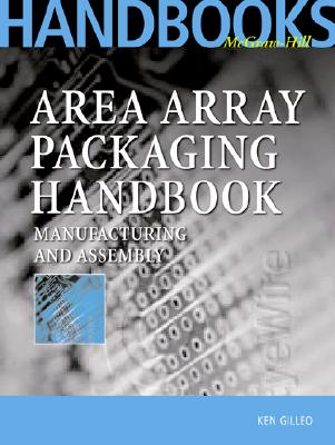 Area Array Packaging Handbook: Manufacturing and Assembly - Gilleo, Ken, and Gilleo Ken
