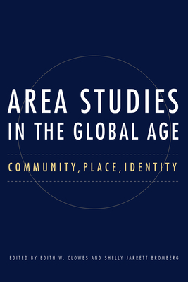 Area Studies in the Global Age: Community, Place, Identity - Clowes, Edith (Editor), and Jarrett Bromberg, Shelly (Editor)