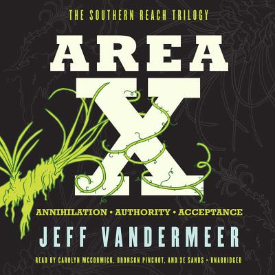 Area X: The Southern Reach Trilogy--Annihilation, Authority, Acceptance - VanderMeer, Jeff, and McCormick, Carolyn (Read by), and Pinchot, Bronson (Read by)